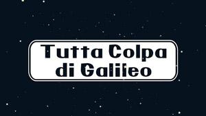 Tutta colpa di Galileo